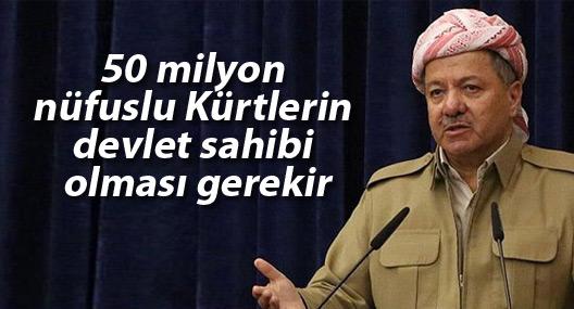 Barzani: 50 milyon nüfuslu Kürtlerin devlet sahibi olması gerekir