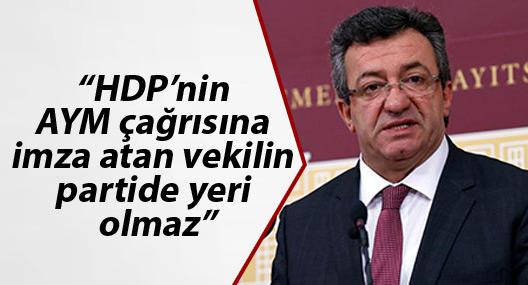 """""""HDP'nin AYM çağrısına imza atan vekilin partide yeri olmaz"""""""