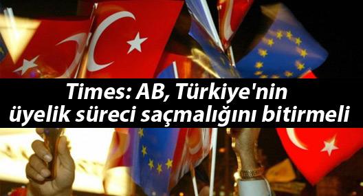 Times: AB, Türkiye'nin üyelik süreci saçmalığını bitirmeli