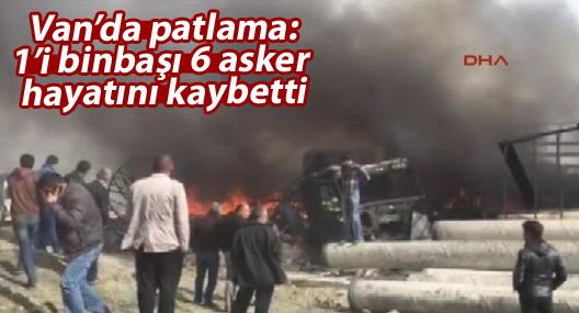 Van'da patlama: 6 asker hayatını kaybeti