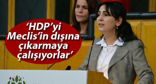 """""""HDP'yi Meclis'in dışına çıkarmaya çalışıyorlar, başaramayacaklar"""""""