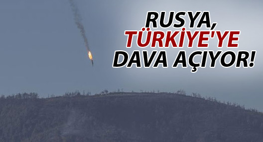 Rusya, Türkiye'ye dava açıyor!