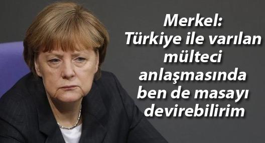 Merkel: Türkiye ile varılan mülteci anlaşmasında ben de masayı devirebilirim