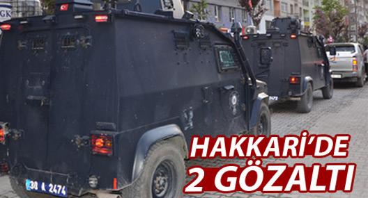 Hakkari'de iki kişi gözaltına alındı