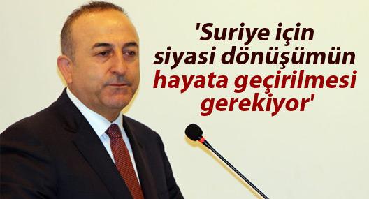 Çavuşoğlu: 'Suriye için siyasi dönüşümün hayata geçirilmesi gerekiyor'