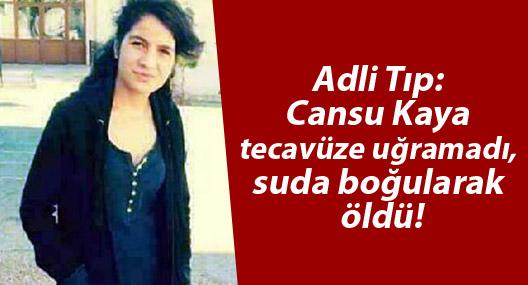 Adli Tıp: Cansu Kaya tecavüze uğramadı, suda boğularak öldü!