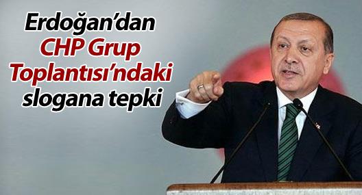 Erdoğan'dan CHP Grup Toplantısı'ndaki slogana tepki