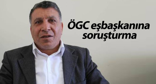 ÖGC eşbaşkanına soruşturma