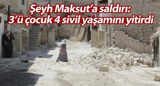 Şex Maksut'a saldırı: 3'ü çocuk 4 sivil yaşamını yitirdi