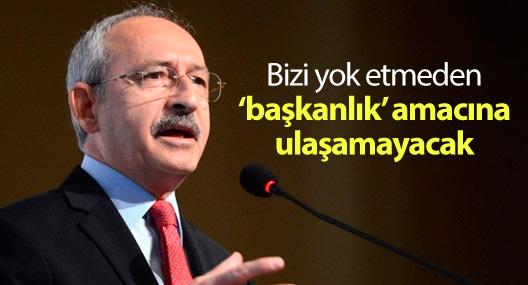 Kılıçdaroğlu: Bizi yok etmeden 'başkanlık' amacına ulaşamayacak