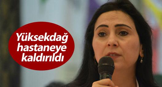 HDP Eş Genel Başkanı Yüksekdağ hastaneye kaldırıldı