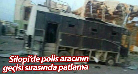 Silopi'de polis aracının geçisi sırasında patlama