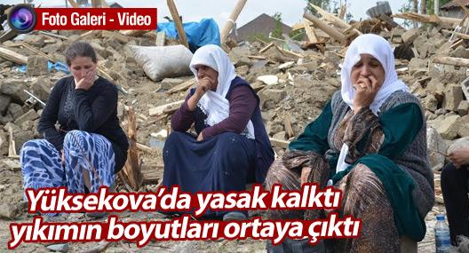 Yüksekova'da yasak kalktı yıkımın boyutları ortaya çıktı