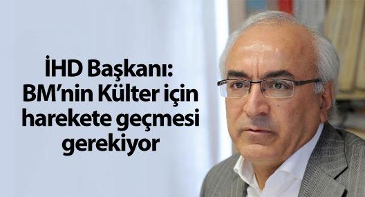 İHD Başkanı Türkdoğan: BM'nin Külter için harekete geçmesi gerekiyor