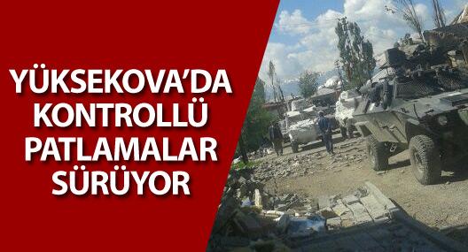 Yüksekova'da kontrollü patlamalar sürüyor