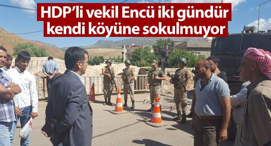 HDP'li vekil Encü iki gündür kendi köyüne sokulmuyor
