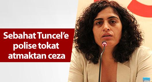 Sebahat Tuncel'e polise tokat atmaktan ceza