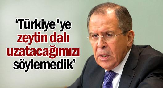 Lavrov: Türkiye'ye zeytin dalı ya da başka bir dal uzatacağımızı söylemedik