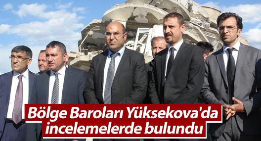 Bölge Baroları Yüksekova'da incelemelerde bulundu