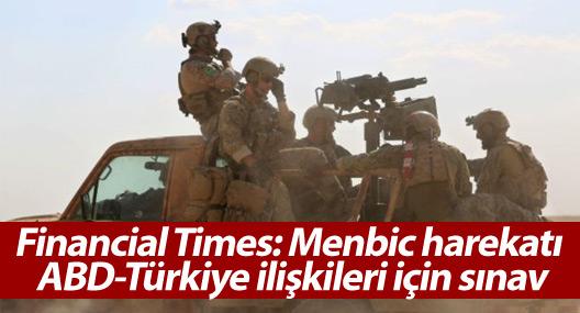 Financial Times: Menbic harekatı ABD-Türkiye ilişkileri için sınav