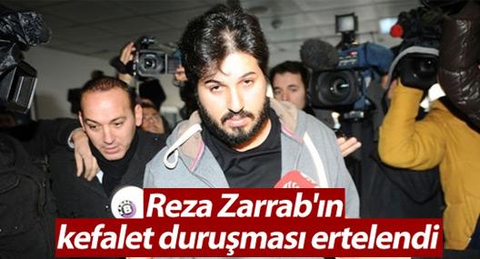 Reza Zarrab'ın kefalet duruşması ertelendi