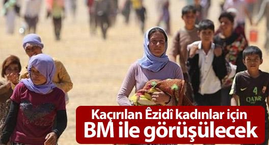 Kaçırılan Êzidî kadınlar için BM ile görüşülecek