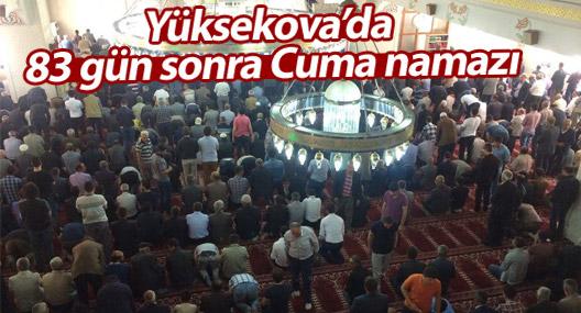 Yüksekova'da 83 gün sonra vatandaşlar Cuma namazı kıldı