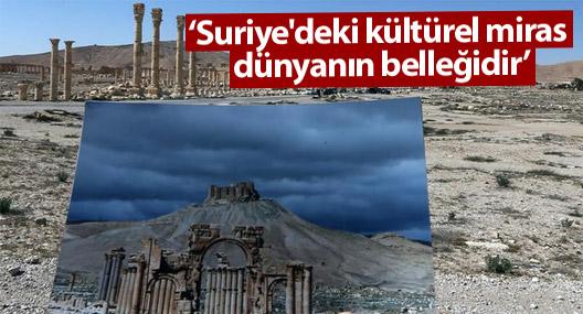'Suriye'deki kültürel miras dünyanın belleğidir'