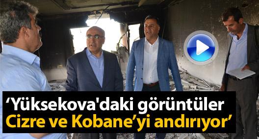 Türkdoğan: Yüksekova'daki görüntüler Cizre ve Kobane'yi andırıyor
