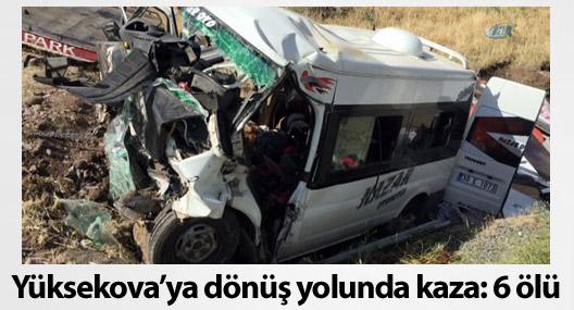 Yüksekova'ya dönüş yolunda kaza: 6 ölü, 4 yaralı