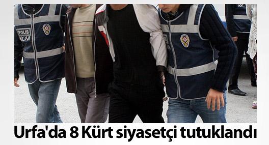 Urfa'da 8 Kürt siyasetçi tutuklandı
