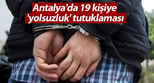 Antalya'da 19 kişiye 'yolsuzluk' tutuklaması