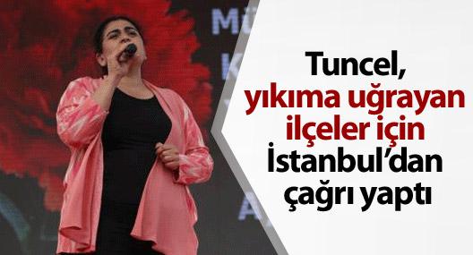 Tuncel, yıkıma uğrayan ilçeler için İstanbul'dan çağrı yaptı