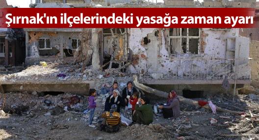 Şırnak'ın ilçelerindeki yasağa zaman ayarı