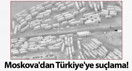 Moskova'dan Türkiye'ye suçlama!