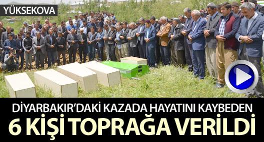 Diyarbakır'daki kazada hayatını kaybeden 6 kişi Yüksekova'da toprağa verildi