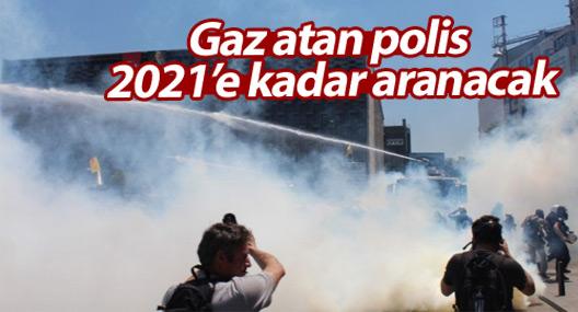 Gaz atan polis 2021'e kadar aranacak