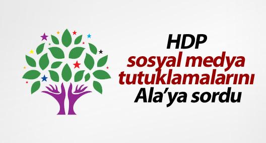 HDP sosyal medya tutuklamalarını sordu