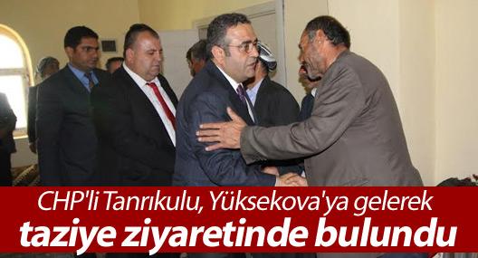 CHP'li Tanrıkulu, Yüksekova'ya gelerek taziye ziyaretinde bulundu