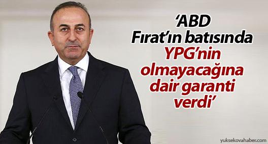 """""""ABD Fırat'ın batısında YPG'nin olmayacağına dair garanti verdi"""""""