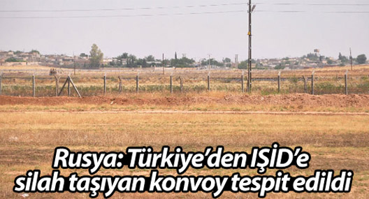 Rusya: Türkiye'den IŞİD'e silah taşıyan konvoy tespit edildi