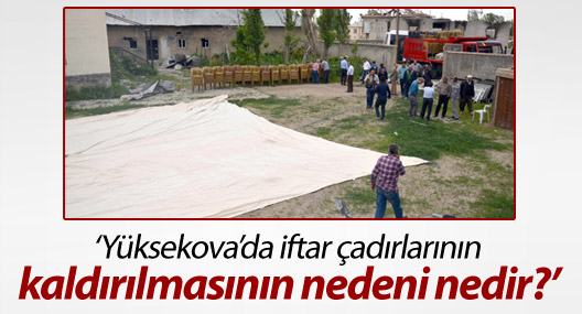 'Yüksekova'da iftar çadırlarının kaldırılmasının nedeni nedir?'