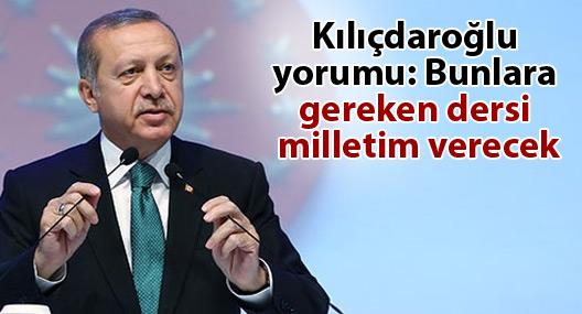 Kılıçdaroğlu yorumu: Bunlara gereken dersi milletim verecek