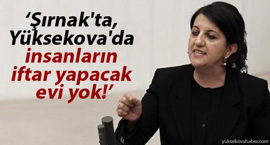 HDP'li Buldan: Şırnak'ta, Yüksekova'da insanların iftar yapacak evi yok!