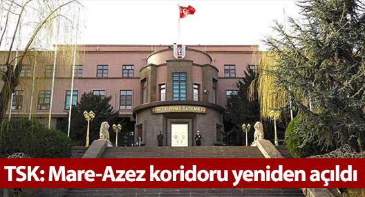 TSK: Mare-Azez koridoru yeniden açıldı