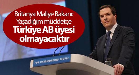 Britanya Maliye Bakanı: Yaşadığım müddetçe Türkiye AB üyesi olmayacaktır