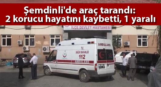 Şemdinli'de araç tarandı: 2 korucu hayatını kaybetti, 1 yaralı