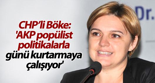 'AKP popülist politikalarla günü kurtarmaya çalışıyor'