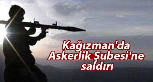 Kağızman'da Askerlik Şubesi'ne saldırı