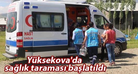 Yüksekova'da sağlık taraması başlatıldı